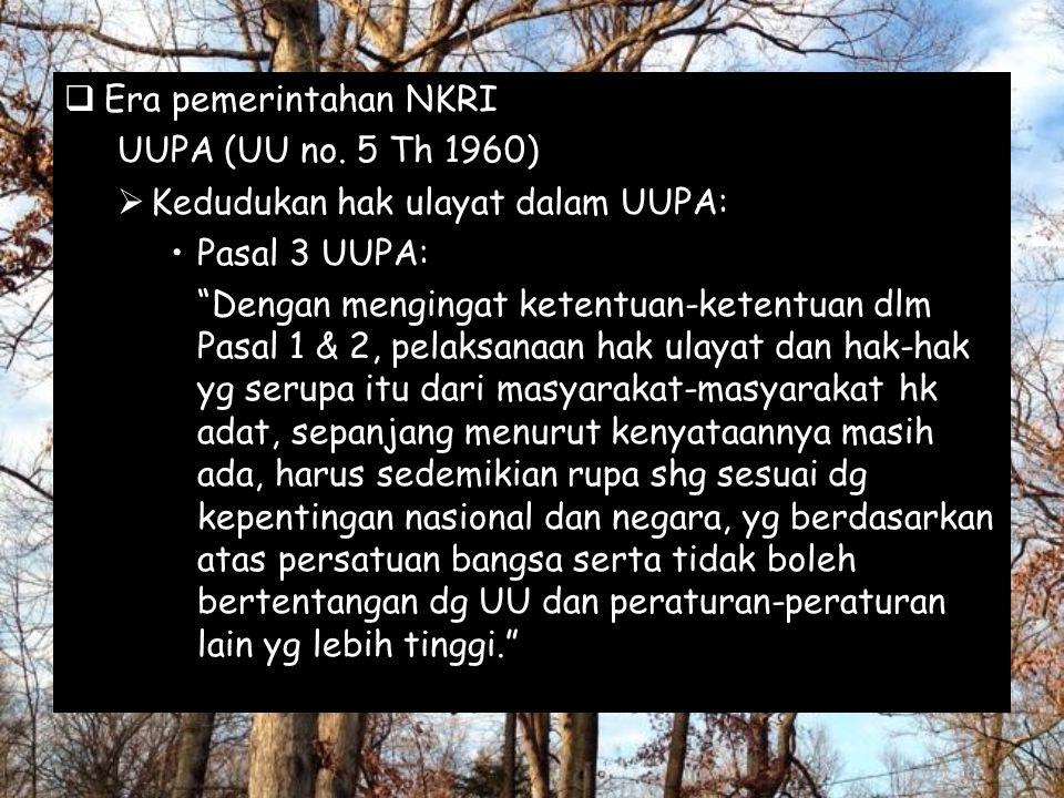 Era pemerintahan NKRI UUPA (UU no. 5 Th 1960) Kedudukan hak ulayat dalam UUPA: Pasal 3 UUPA:
