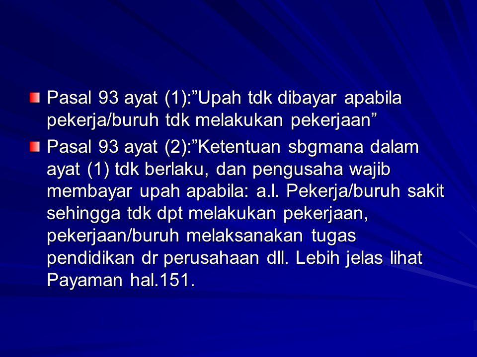 Pasal 93 ayat (1): Upah tdk dibayar apabila pekerja/buruh tdk melakukan pekerjaan