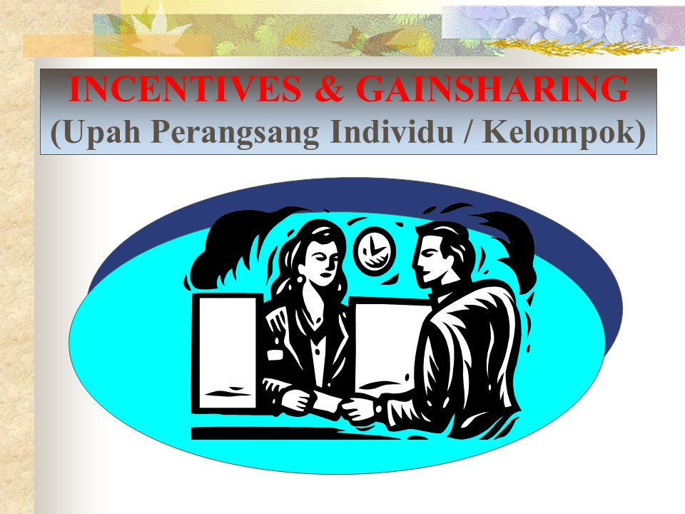 INCENTIVES & GAINSHARING (Upah Perangsang Individu / Kelompok)