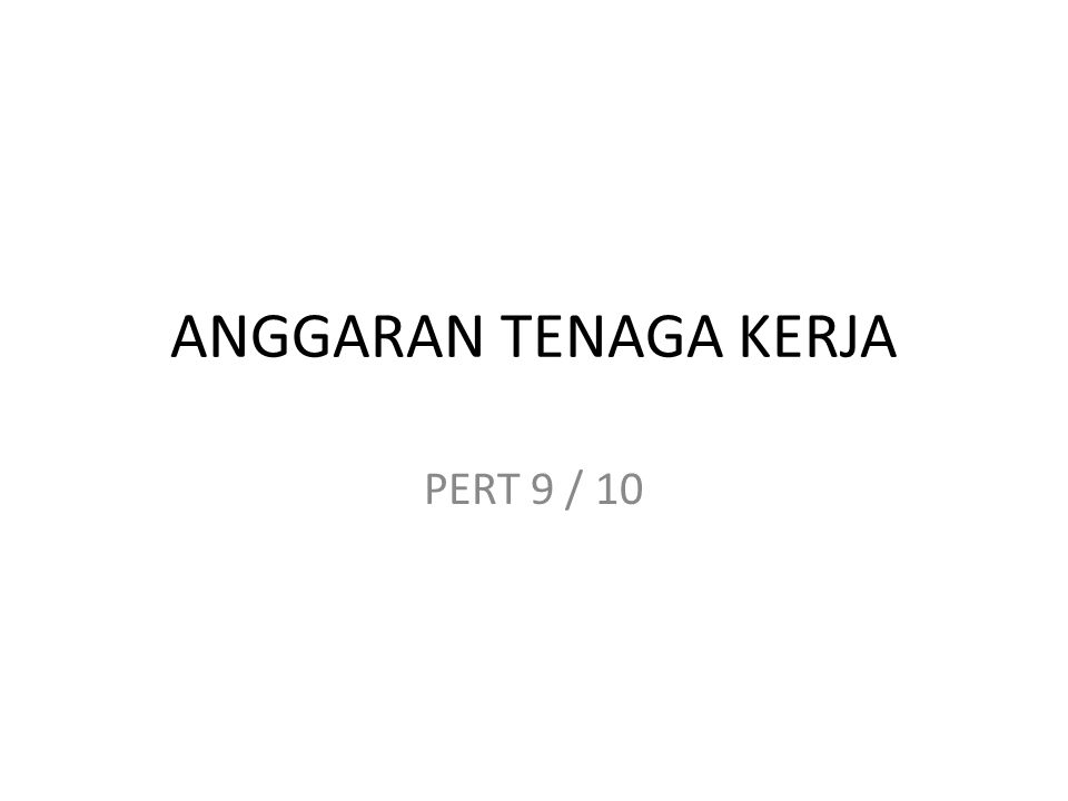 ANGGARAN TENAGA KERJA PERT 9 / 10