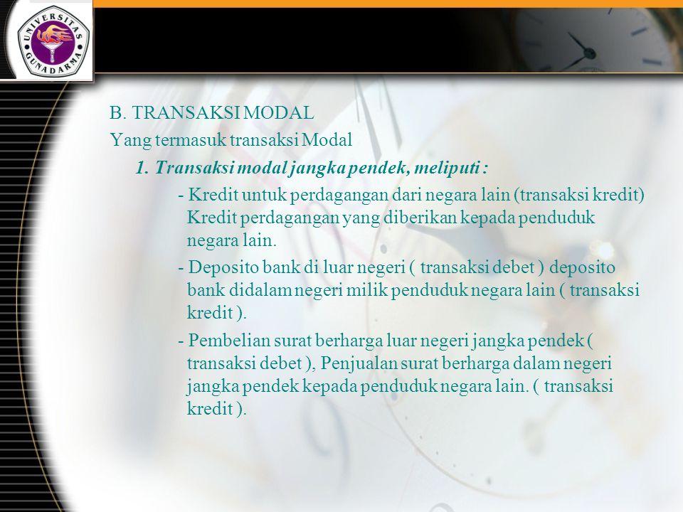 B. TRANSAKSI MODAL Yang termasuk transaksi Modal. 1. Transaksi modal jangka pendek, meliputi :