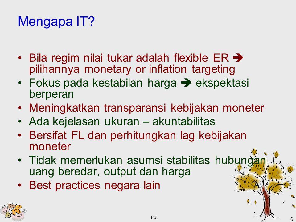 Mengapa IT Bila regim nilai tukar adalah flexible ER  pilihannya monetary or inflation targeting.