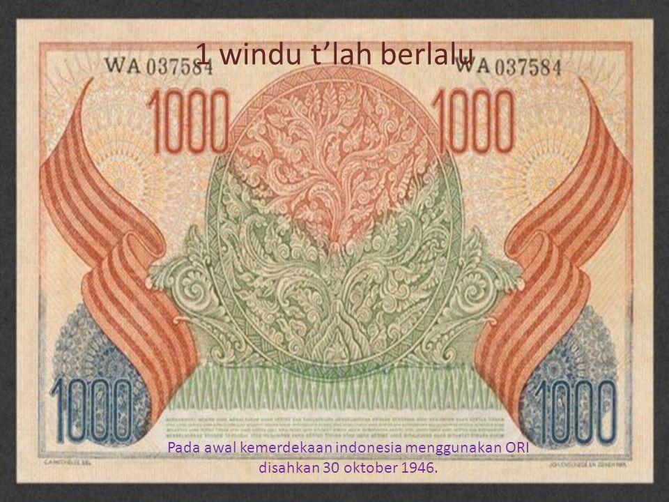 1 windu t'lah berlalu Pada awal kemerdekaan indonesia menggunakan ORI disahkan 30 oktober 1946.