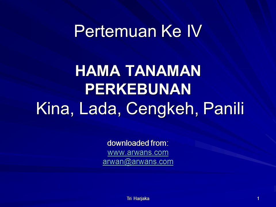 Pertemuan Ke IV HAMA TANAMAN PERKEBUNAN Kina, Lada, Cengkeh, Panili downloaded from: www.arwans.com arwan@arwans.com