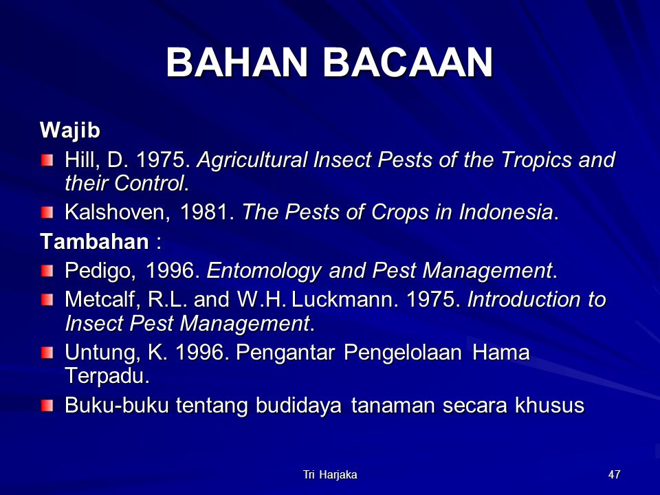 BAHAN BACAAN Wajib. Hill, D. 1975. Agricultural Insect Pests of the Tropics and their Control. Kalshoven, 1981. The Pests of Crops in Indonesia.