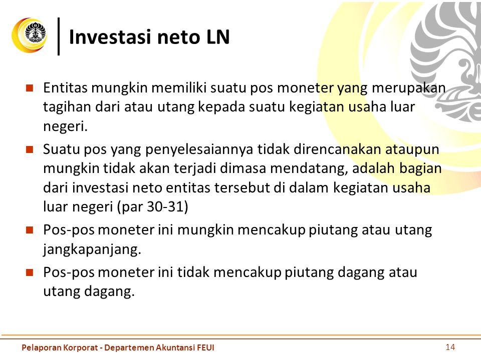 Investasi neto LN Entitas mungkin memiliki suatu pos moneter yang merupakan tagihan dari atau utang kepada suatu kegiatan usaha luar negeri.