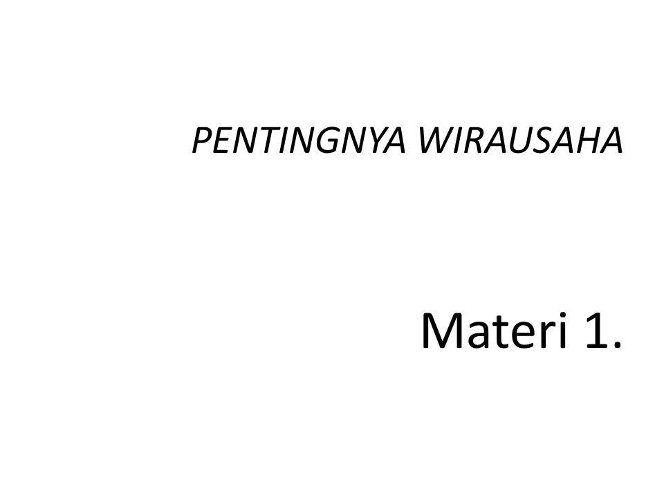 PENTINGNYA WIRAUSAHA Materi 1.