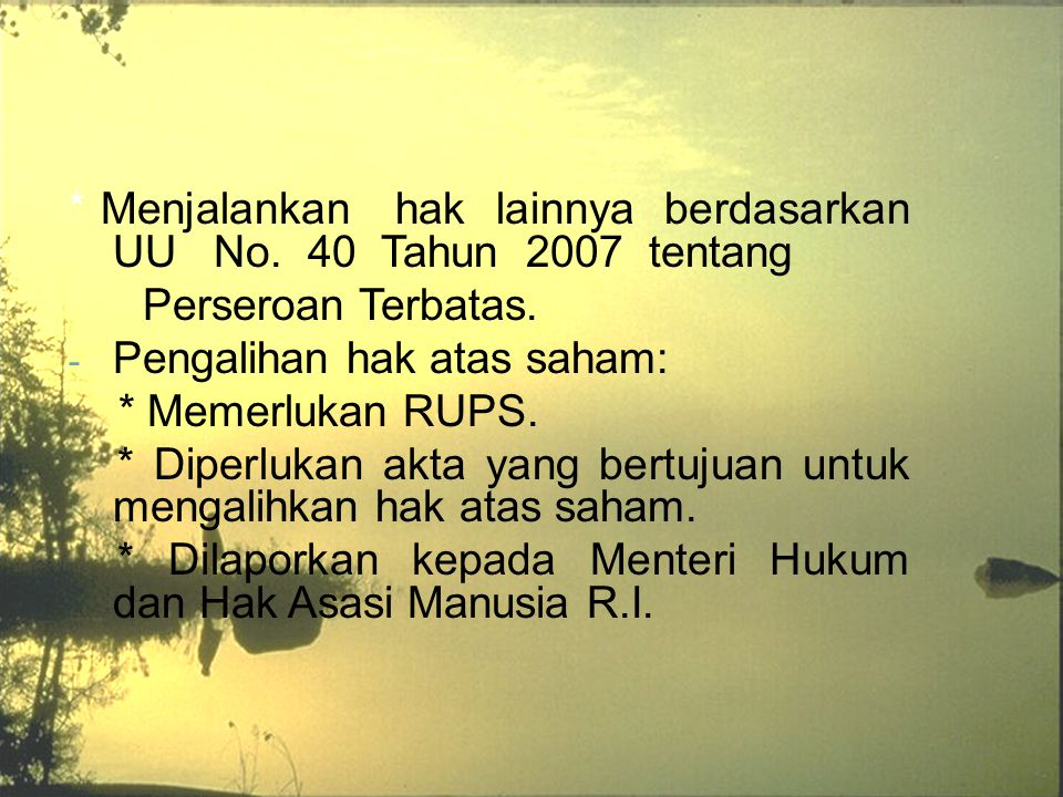 * Menjalankan hak lainnya berdasarkan UU No. 40 Tahun 2007 tentang
