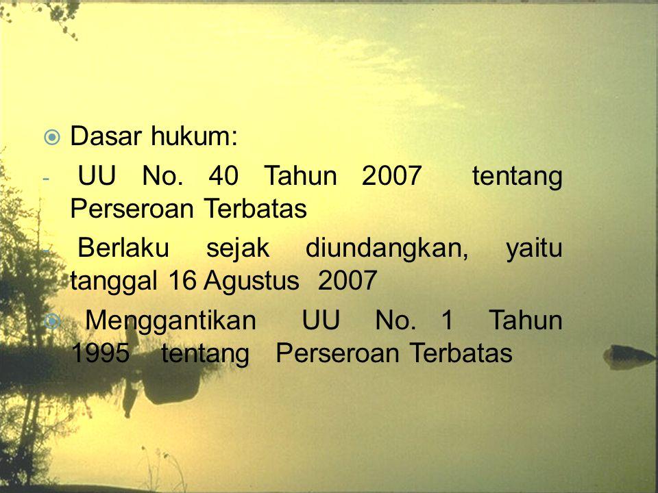 Dasar hukum: UU No. 40 Tahun 2007 tentang Perseroan Terbatas. Berlaku sejak diundangkan, yaitu tanggal 16 Agustus 2007.
