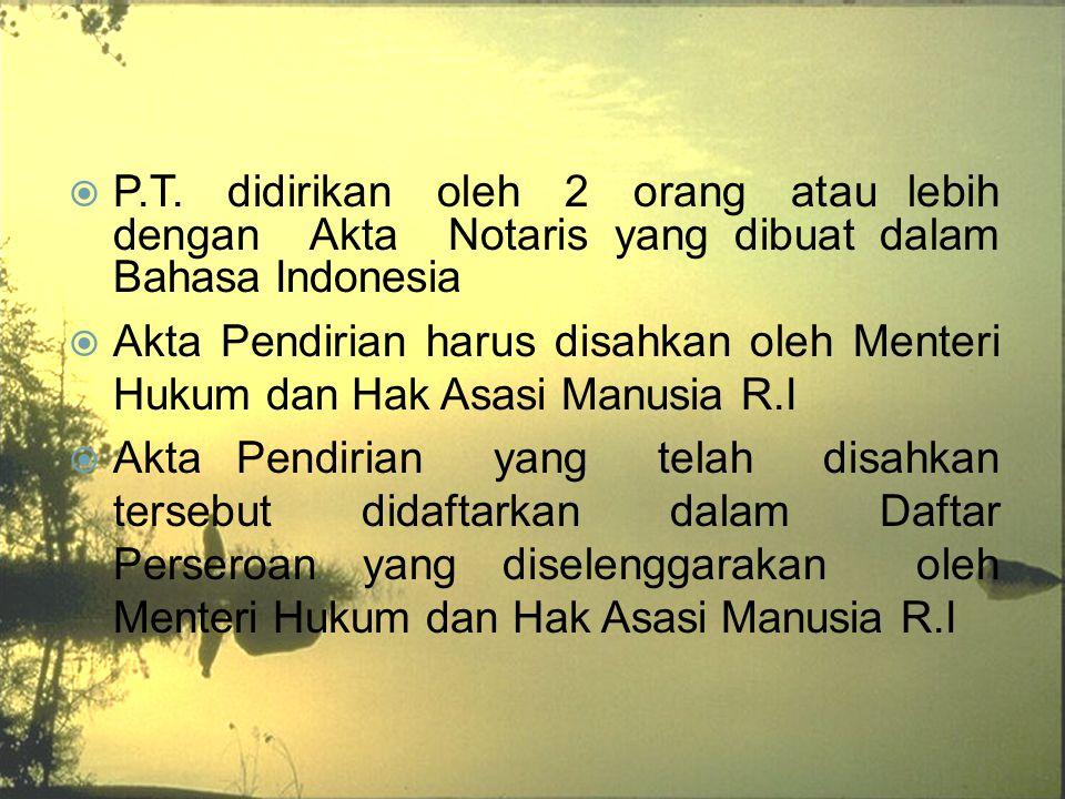 P.T. didirikan oleh 2 orang atau lebih dengan Akta Notaris yang dibuat dalam Bahasa Indonesia