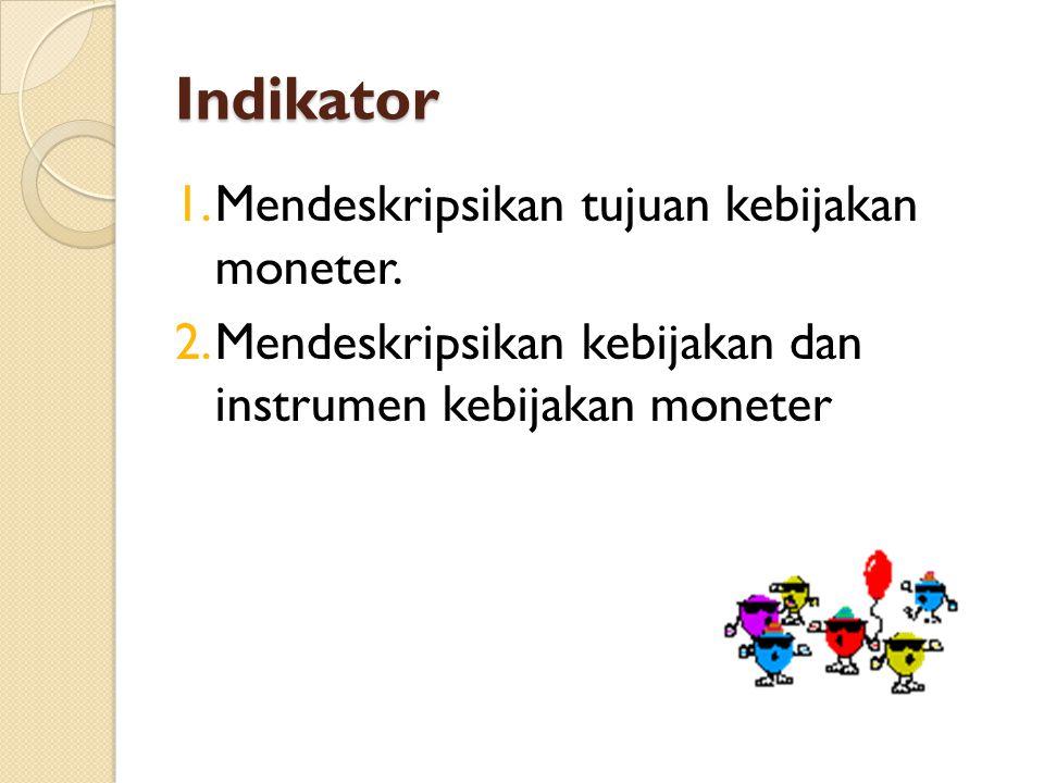 Indikator Mendeskripsikan tujuan kebijakan moneter.