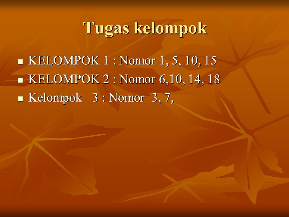 Tugas kelompok KELOMPOK 1 : Nomor 1, 5, 10, 15