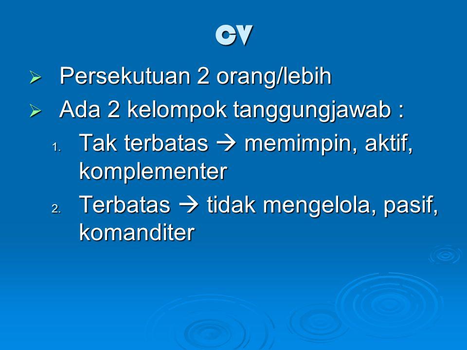 CV Persekutuan 2 orang/lebih Ada 2 kelompok tanggungjawab :