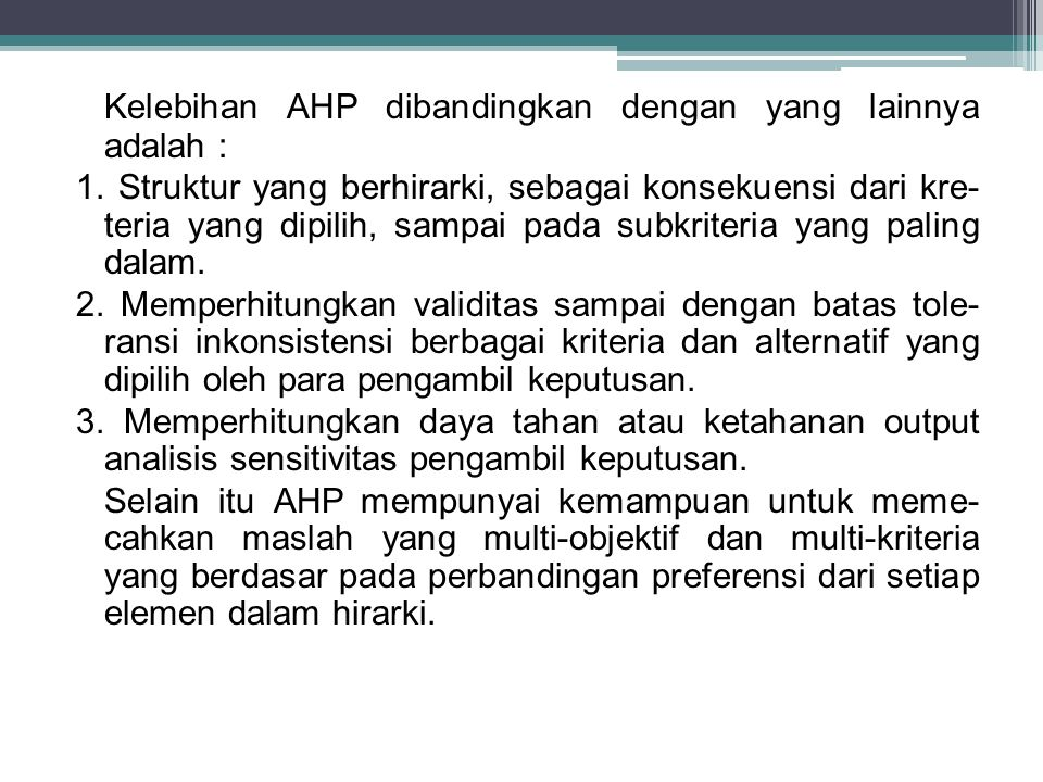 Kelebihan AHP dibandingkan dengan yang lainnya adalah :