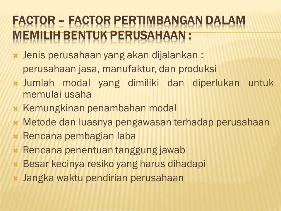 Factor – factor pertimbangan dalam memilih bentuk perusahaan :