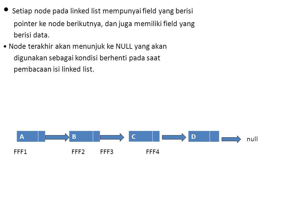 • Setiap node pada linked list mempunyai field yang berisi