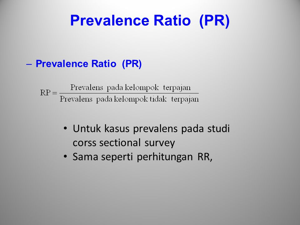 Prevalence Ratio (PR) Prevalence Ratio (PR) Untuk kasus prevalens pada studi corss sectional survey.
