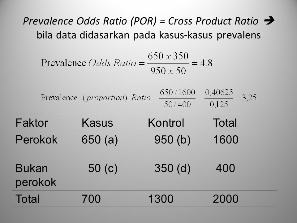 Prevalence Odds Ratio (POR) = Cross Product Ratio  bila data didasarkan pada kasus-kasus prevalens