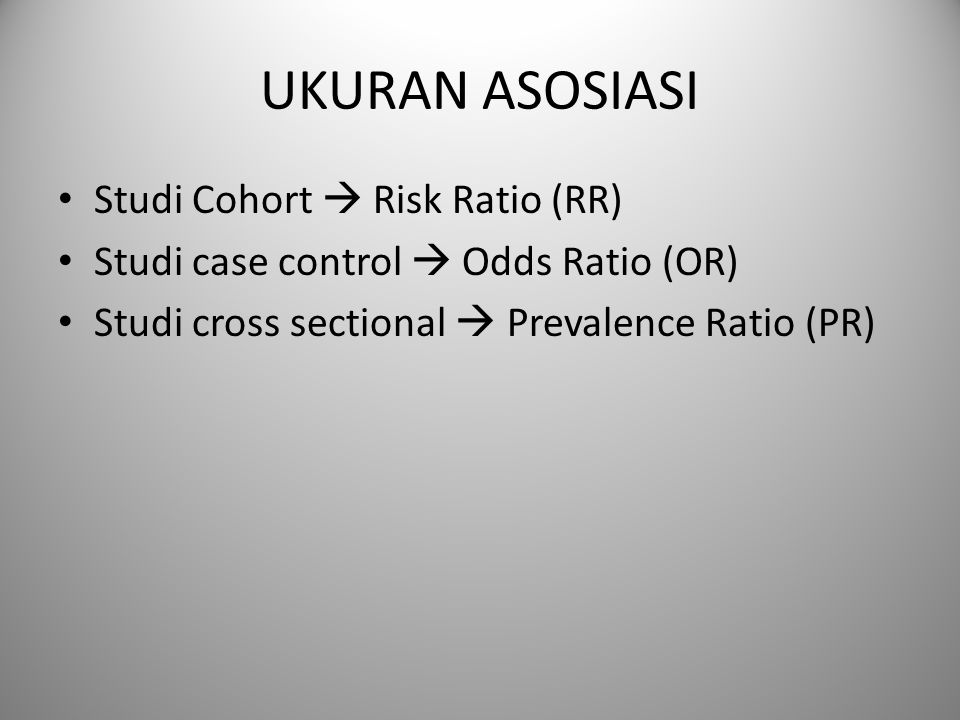 UKURAN ASOSIASI Studi Cohort  Risk Ratio (RR)