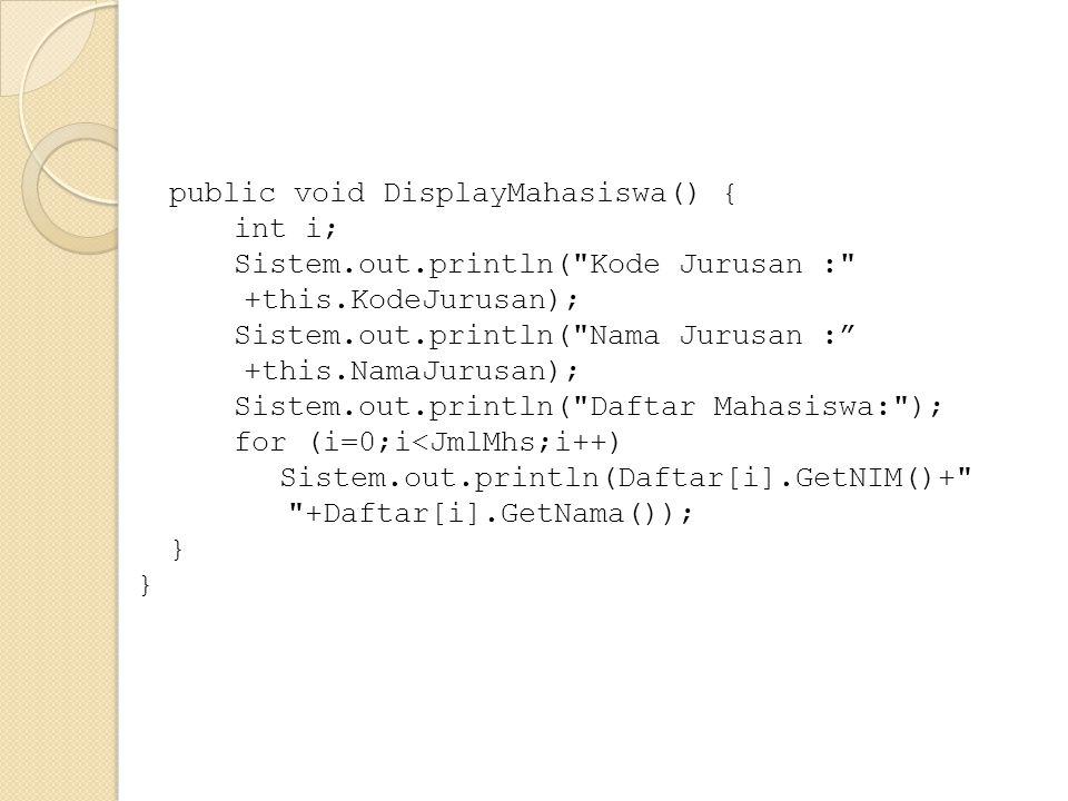public void DisplayMahasiswa() { int i; Sistem. out