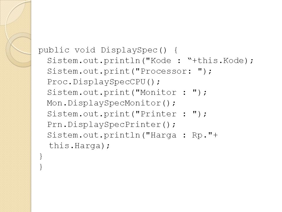 public void DisplaySpec() { Sistem. out. println( Kode : +this