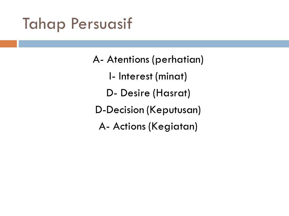 Tahap Persuasif A- Atentions (perhatian) I- Interest (minat) D- Desire (Hasrat) D-Decision (Keputusan) A- Actions (Kegiatan)