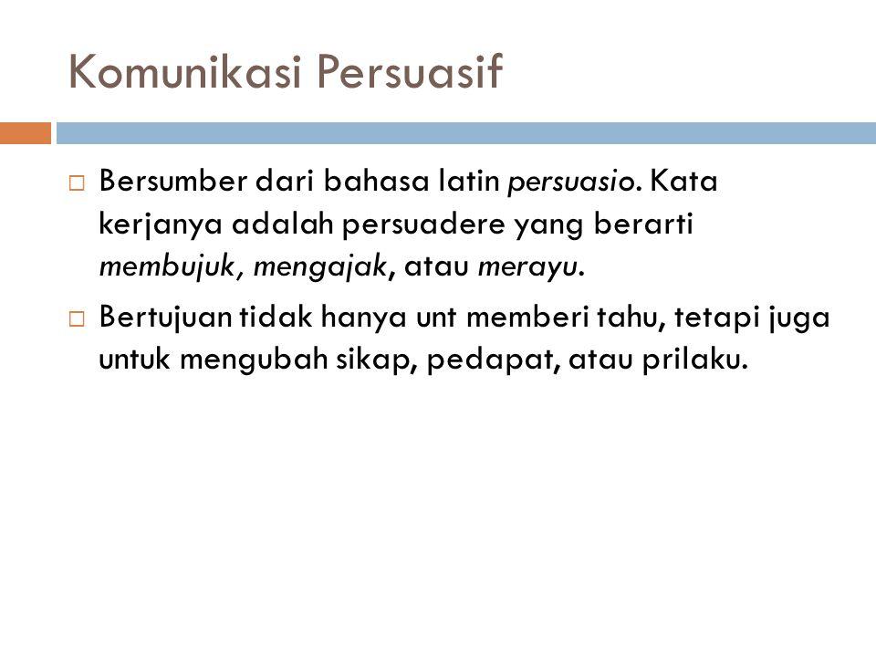 Komunikasi Persuasif Bersumber dari bahasa latin persuasio. Kata kerjanya adalah persuadere yang berarti membujuk, mengajak, atau merayu.