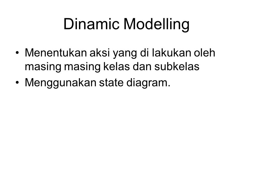 Dinamic Modelling Menentukan aksi yang di lakukan oleh masing masing kelas dan subkelas.