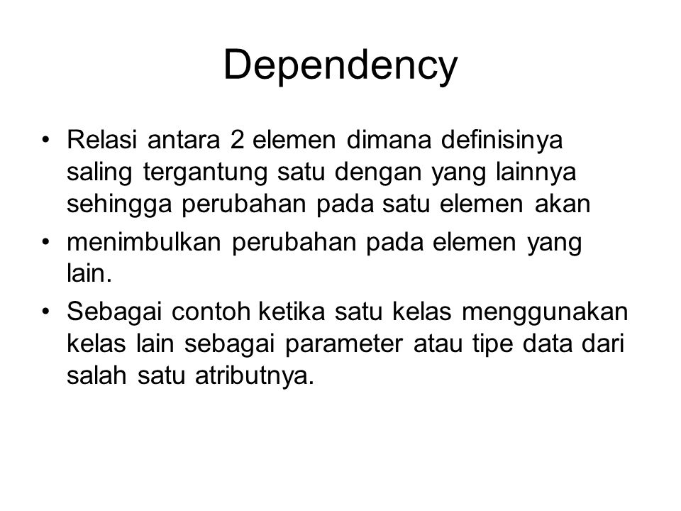 Dependency Relasi antara 2 elemen dimana definisinya saling tergantung satu dengan yang lainnya sehingga perubahan pada satu elemen akan.