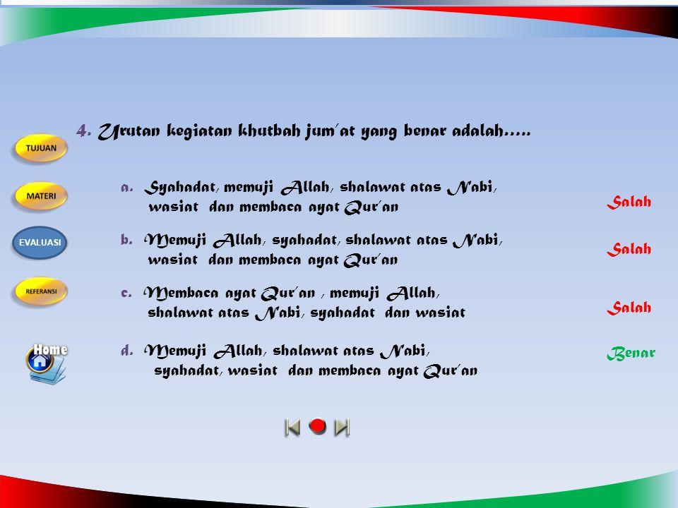 4. Urutan kegiatan khutbah jum'at yang benar adalah…..
