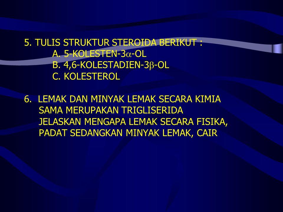 5. TULIS STRUKTUR STEROIDA BERIKUT :. A. 5-KOLESTEN-3-OL. B