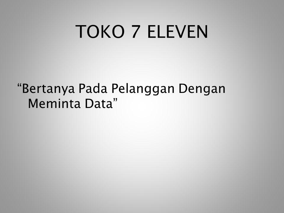 TOKO 7 ELEVEN Bertanya Pada Pelanggan Dengan Meminta Data