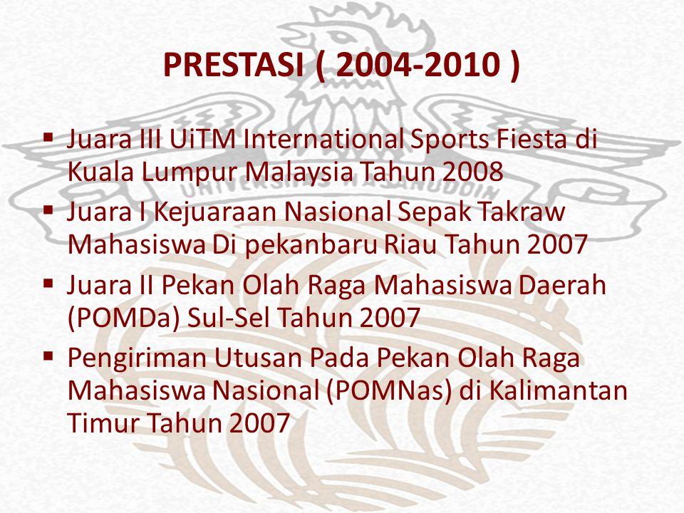 PRESTASI ( 2004-2010 ) Juara III UiTM International Sports Fiesta di Kuala Lumpur Malaysia Tahun 2008.