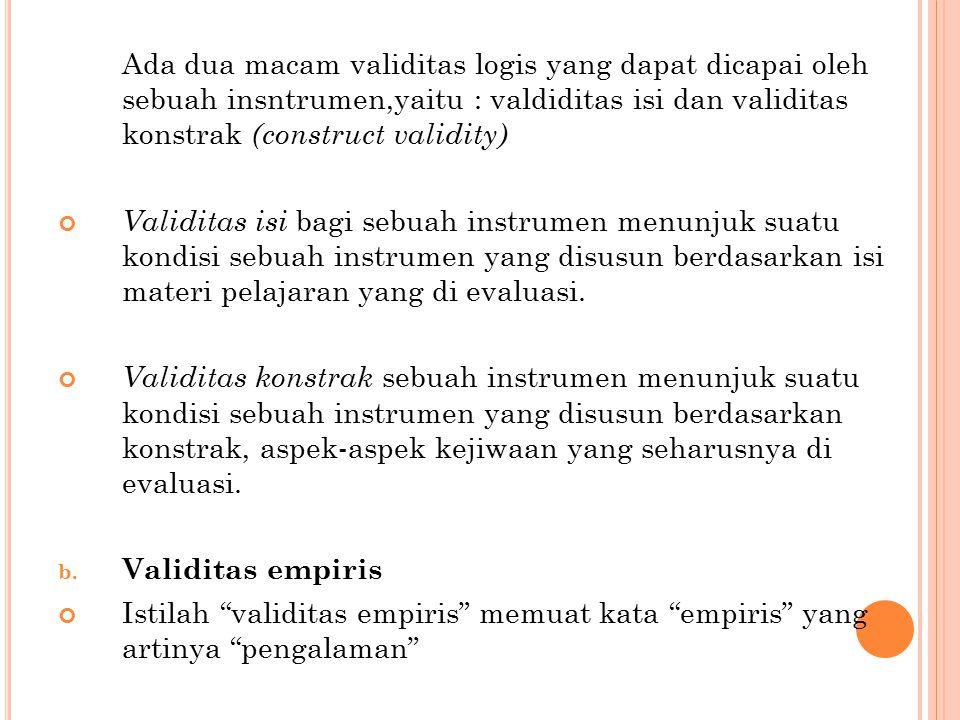 Ada dua macam validitas logis yang dapat dicapai oleh sebuah insntrumen,yaitu : valdiditas isi dan validitas konstrak (construct validity)