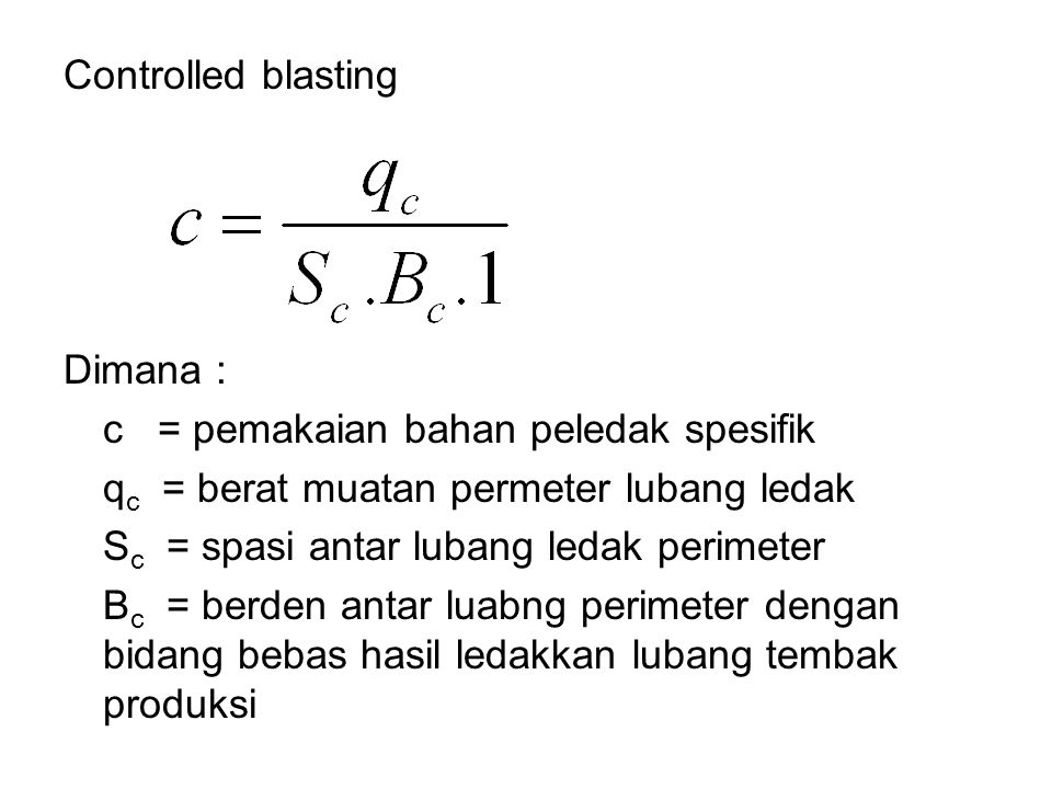 Controlled blasting Dimana : c = pemakaian bahan peledak spesifik. qc = berat muatan permeter lubang ledak.