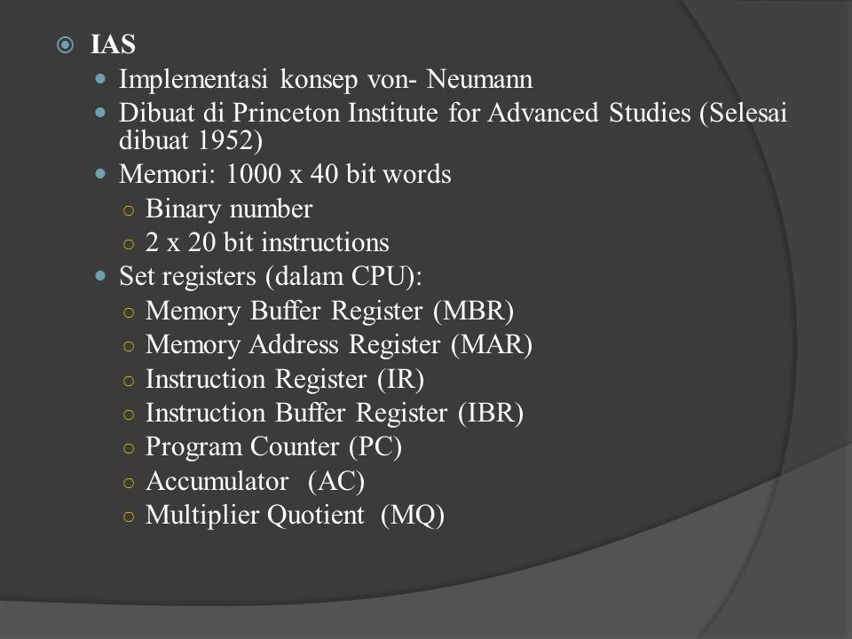 IAS Implementasi konsep von- Neumann. Dibuat di Princeton Institute for Advanced Studies (Selesai dibuat 1952)