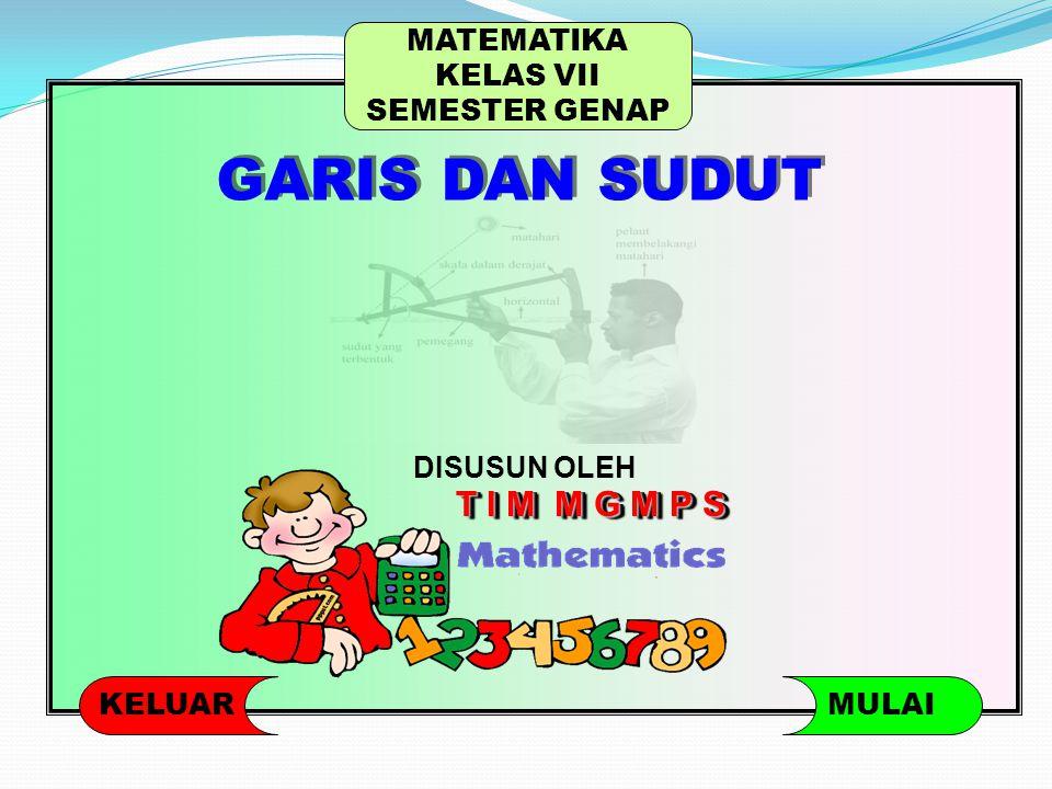 GARIS DAN SUDUT T I M M G M P S MATEMATIKA KELAS VII SEMESTER GENAP