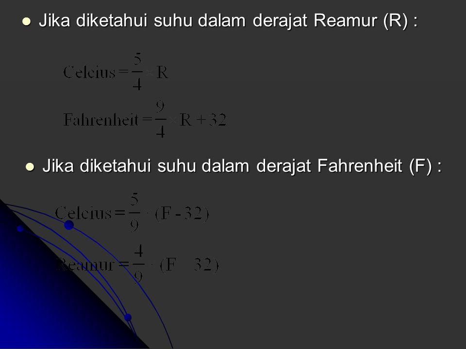Jika diketahui suhu dalam derajat Reamur (R) :