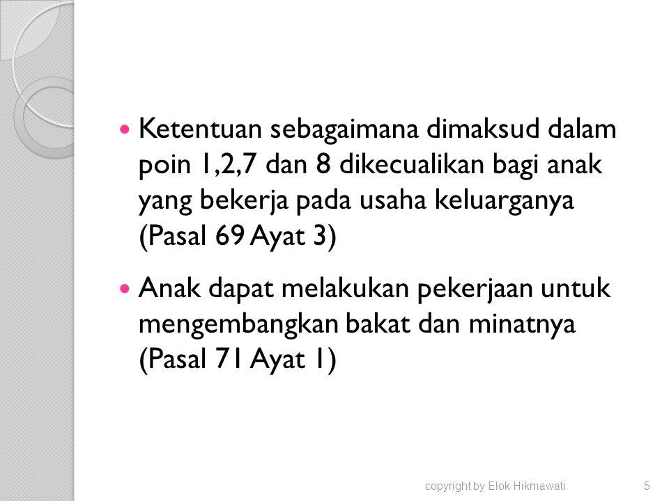 Ketentuan sebagaimana dimaksud dalam poin 1,2,7 dan 8 dikecualikan bagi anak yang bekerja pada usaha keluarganya (Pasal 69 Ayat 3)