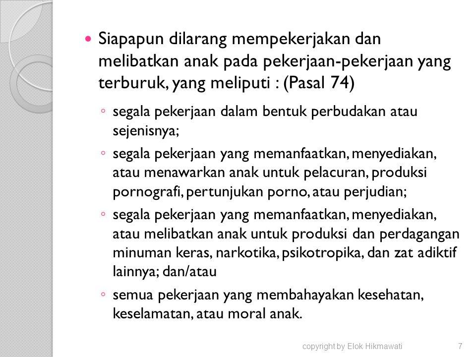 Siapapun dilarang mempekerjakan dan melibatkan anak pada pekerjaan-pekerjaan yang terburuk, yang meliputi : (Pasal 74)