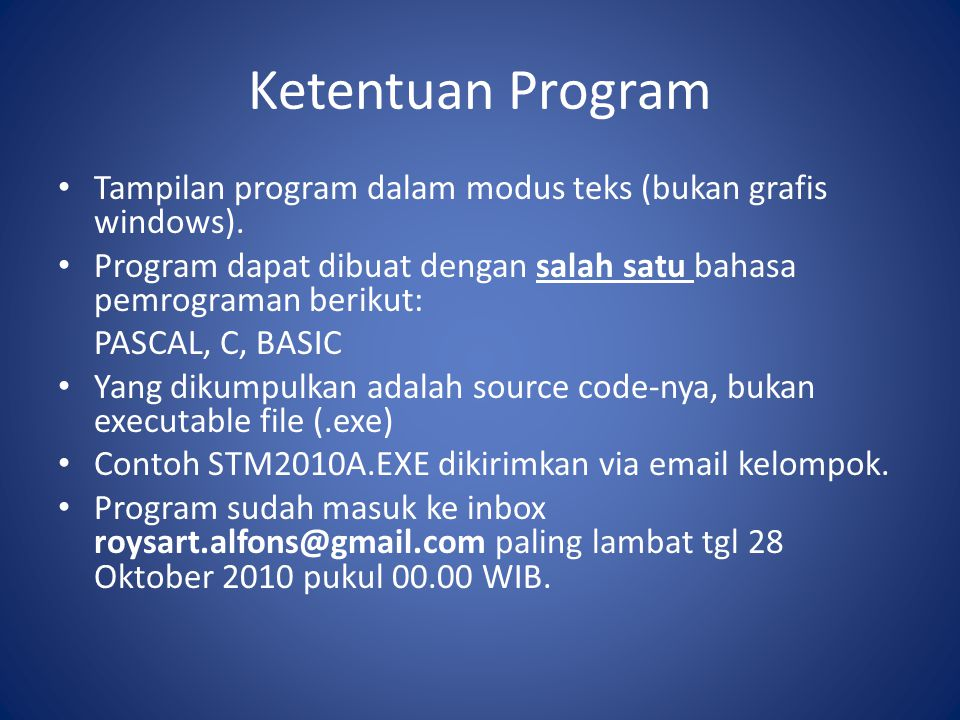 Ketentuan Program Tampilan program dalam modus teks (bukan grafis windows). Program dapat dibuat dengan salah satu bahasa pemrograman berikut: