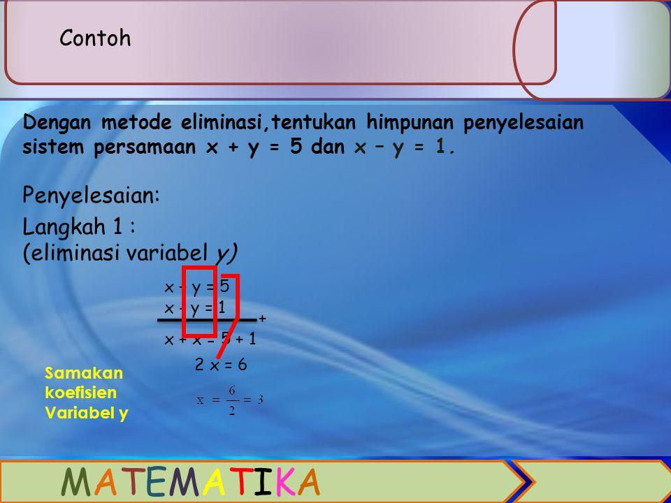 MATEMATIKA Contoh Penyelesaian: Langkah 1 : (eliminasi variabel y)