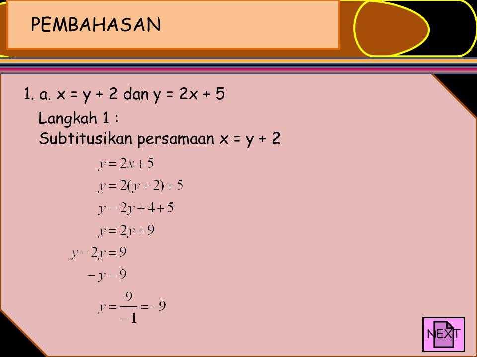 PEMBAHASAN 1. a. x = y + 2 dan y = 2x + 5 Langkah 1 :