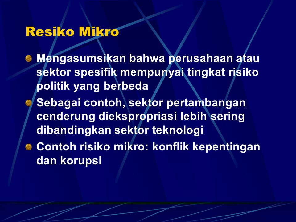 Resiko Mikro Mengasumsikan bahwa perusahaan atau sektor spesifik mempunyai tingkat risiko politik yang berbeda.