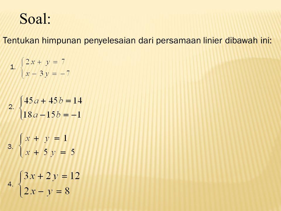 Soal: Tentukan himpunan penyelesaian dari persamaan linier dibawah ini: