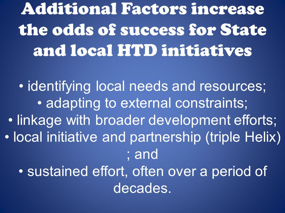 Additional Factors increase the odds of success for State and local HTD initiatives