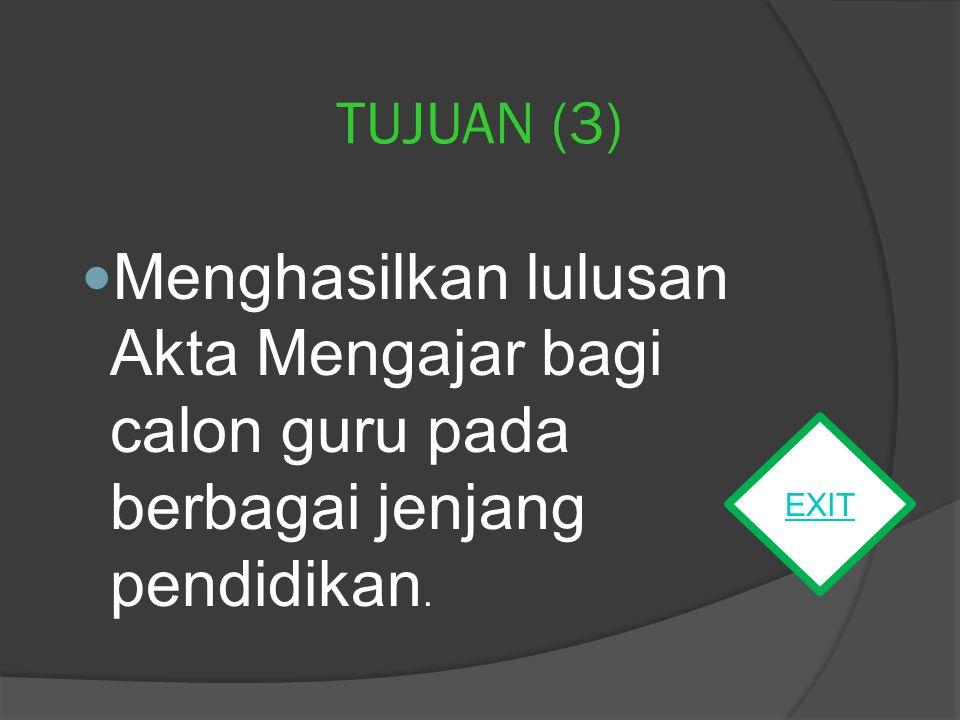 TUJUAN (3) Menghasilkan lulusan Akta Mengajar bagi calon guru pada berbagai jenjang pendidikan.