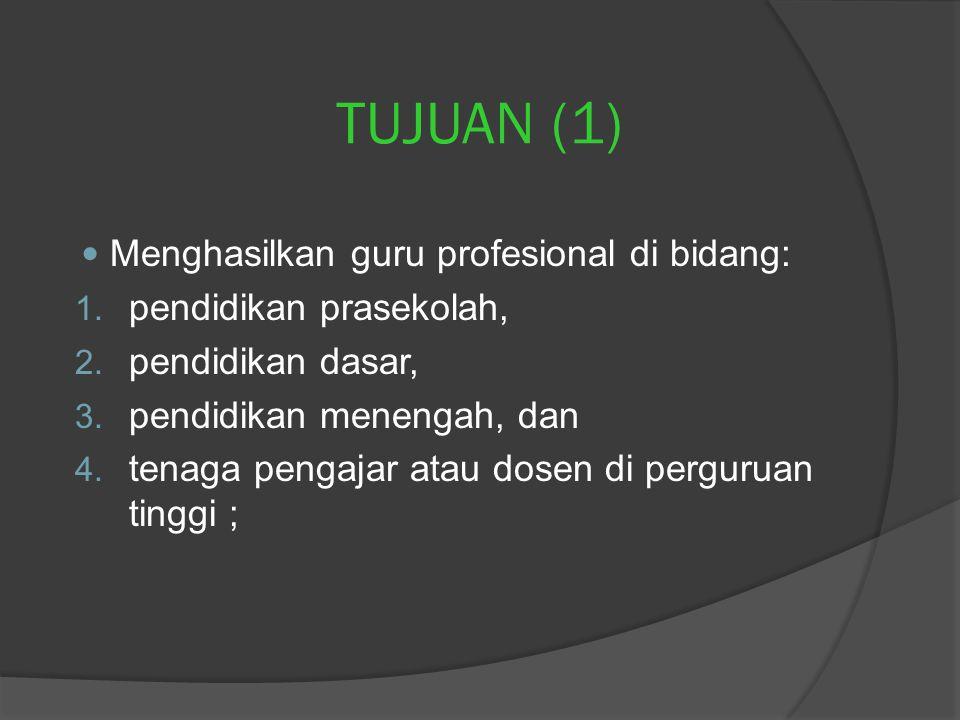 TUJUAN (1) Menghasilkan guru profesional di bidang: