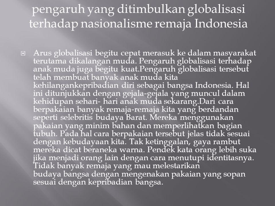 pengaruh yang ditimbulkan globalisasi terhadap nasionalisme remaja Indonesia