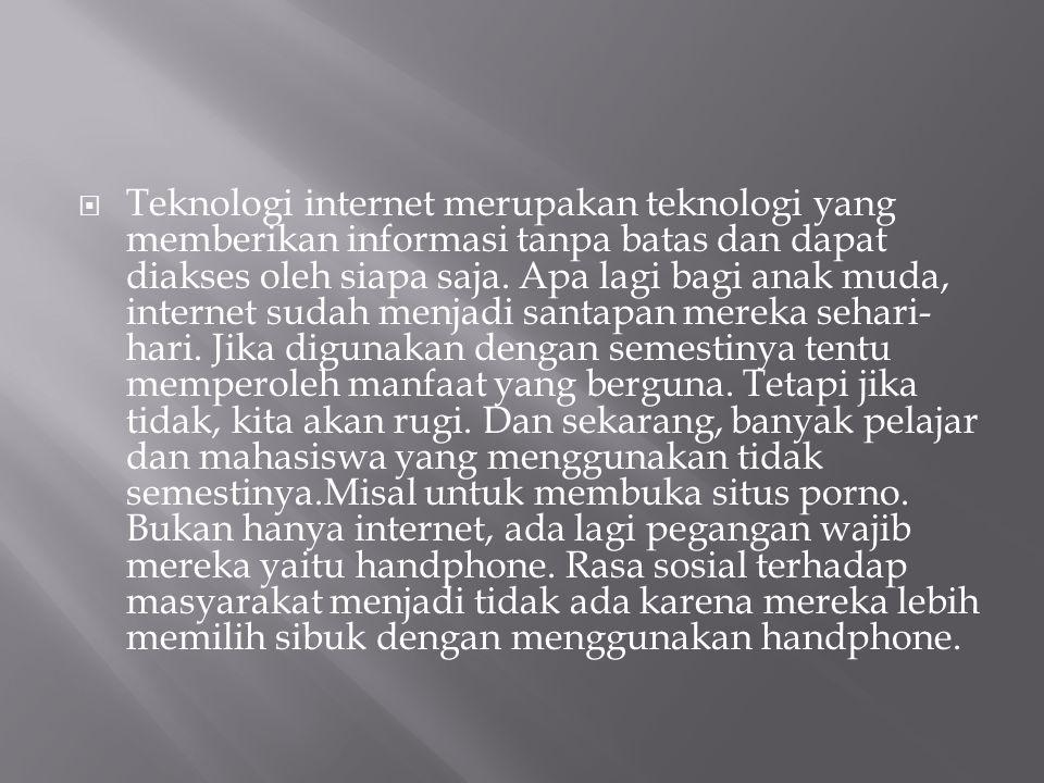 Teknologi internet merupakan teknologi yang memberikan informasi tanpa batas dan dapat diakses oleh siapa saja.